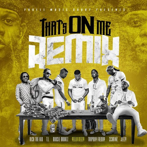 That's On Me (Remix) [feat. 2 Chainz, T.I., Rich The Kid, Jeezy, Boosie Badazz & Trapboy Freddy]