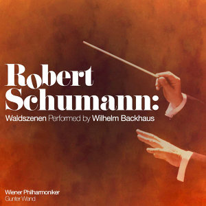Robert Schumann: Waldszenen Performed by Wilhelm Backhaus (Digitally Remastered)