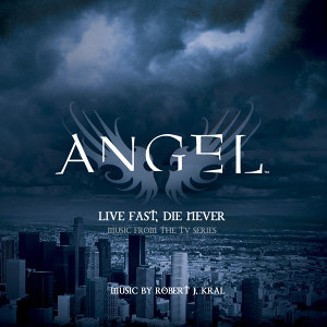 "Live Fast, Die Never (Music from the TV Series ""Angel"")"