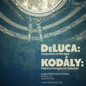 Deluca: Conquerors of the Ages - Kodály: Psalmus Hungaricus Selection (Digitally Remastered)