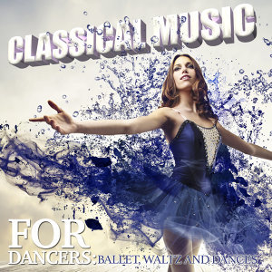 Classical Music for Dancers: Ballet, Waltz and Dances