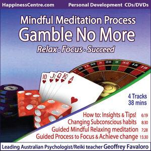 Gamble No More, Mindful Meditation Process