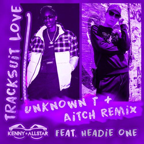 Tracksuit Love - Aitch & Unknown T Remix