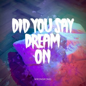 Did You Say Dream On