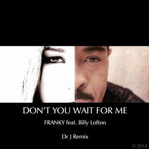 Don't You Wait for Me (Dr J Remix) [feat. Billy Lofton]