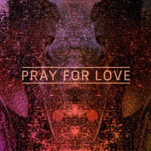 Pray For Love (Remixes) - Remixes