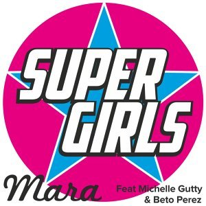 Super Girls (feat. Michelle Gutty & Beto Perez)
