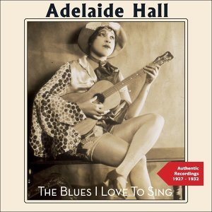 The Blues I Love to Sing - Authentic Recordings 1927 -1932
