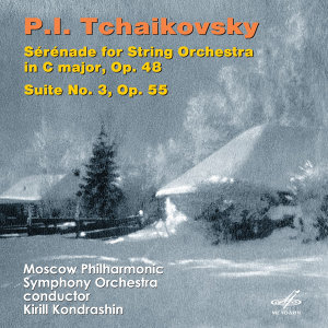 Tchaikovsky: Serenade for String Orchestra Op. 48 & Suite for Orchestra No. 3, Op. 55