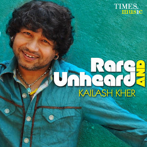 Rare and Unheard - Kailash Kher