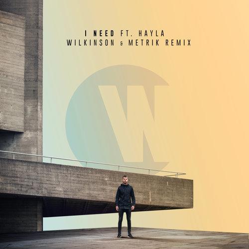 I Need - Wilkinson & Metrik Remix
