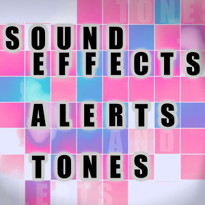 Sound Effects, Alerts and Tones