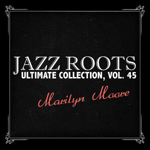 Jazz Roots Ultimate Collection, Vol. 45