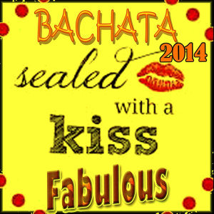 Bachata 2014 Fabulous: Sealed With a Kiss