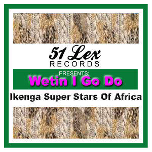 51 Lex Presents Wetin I Go Do