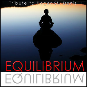 Equilibrium (Tribute to Roger St. Denis) - Single