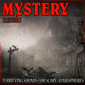 Mystery Music. Terrifying Sounds for Scary Atmospheres