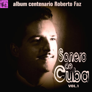 Centenario Roberto Faz: Sonero de Cuba, Vol.1