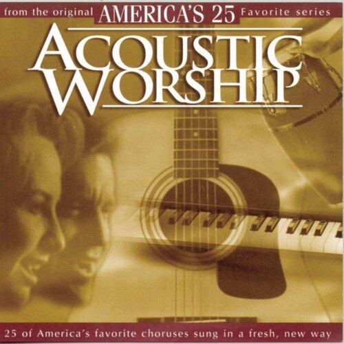 Acoustic Worship - America's 25 Favorite Praise and Worship
