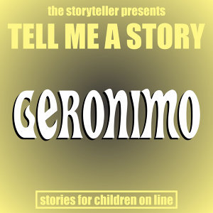 Tell Me a Story: Geronimo