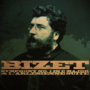 Bizet: Symphony No. 1 in C Major & L'arlesienne Suite