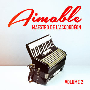 Aimable: Maestro de l'accordéon, Vol. 2