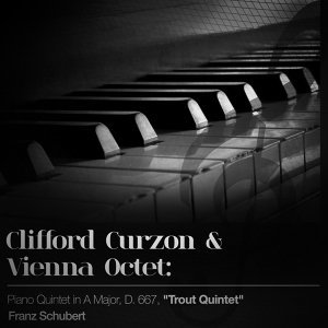 "Clifford Curzon & Vienna Octet: Piano Quintet in a Major, D. 667, ""Trout Quintet"""
