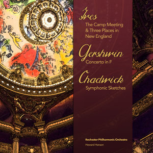 Ives: The Camp Meeting & Three Places in New England - Gershwin: Concerto in F - Chadwick: Symphonic Sketches