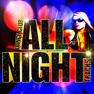 Dance Club All Night Tracks - Hot Sweat Bass & Dirty Dancing Anthems