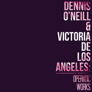 Dennis O'Neill & Victoria De Los Angeles: Operatic Works