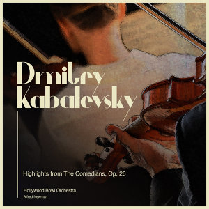 Dmitry Kabalevsky: Highlights from the Comedians, Op. 26