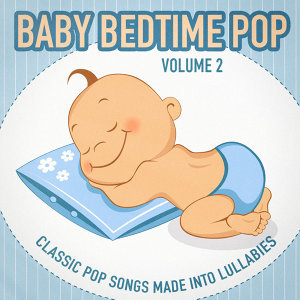 Baby Bedtime Pop, Vol. 2 (Classic Pop Songs Made into Lullabies)