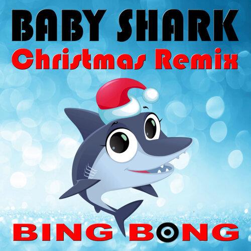 Christmas Remix.Bing Bong Baby Shark Christmas Remix Kkbox