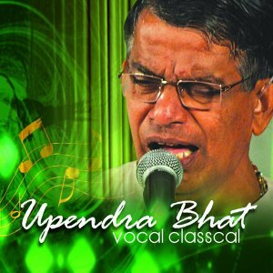 Vocal Classical: Upendra Bhat