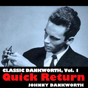 Classic Dankworth, Vol. 1: Quick Return