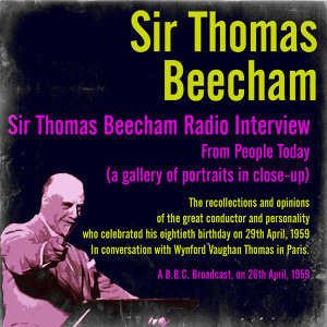 Sir Thomas Beecham Radio Interview from People Today (A Gallery of Portraits in Close-Up)