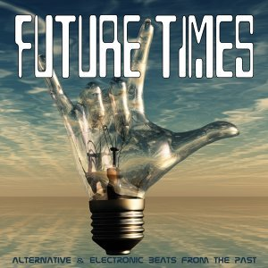 Future Times: Alternative & Electronic Beats from the Past