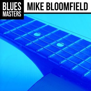 Blues Masters: Mike Bloomfield