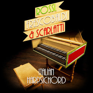 Rossi, Frescobaldi & Scarlatti: Italian Harpsichord