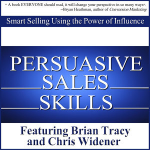 Persuasive Sales Skills: Smart Selling Using the Power of Influence