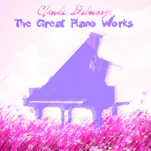 Claude Debussy: The Great Piano Works