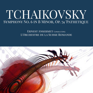 Tchaikovsky: Symphony No. 6 in B Minor, Op. 74 'Pathetique'