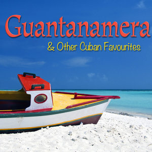 Guantanamera & Other Cuban Favourites