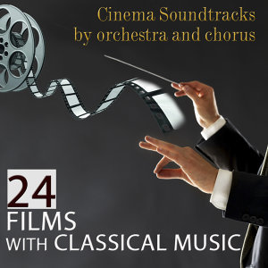 Cinema Soundtracks by Orchestra and Chorus. 24 Films with Classical Music