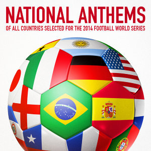 National Anthems of All Countries Selected for the 2014 Football World Series