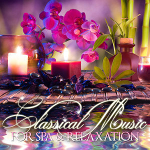 Classical Music for Spa and Relaxation