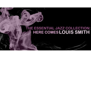 The Essential Jazz Collection: Here Comes Louis Smith