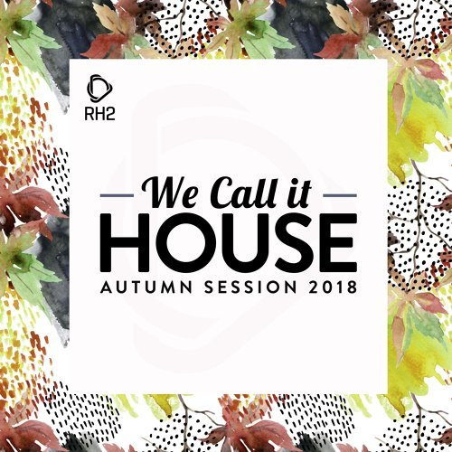 We Call It House - Autumn Session 2018