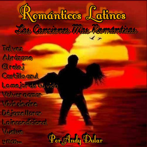 Románticos Latinos: Las Canciones Más Románticas