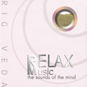 Relax Music, The Sounds of the Mind - Rig Veda